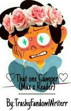 [CURRENTLY REMAKING] ♡That One Camper♡ (Max x Reader) by TrashyFandomWriterr