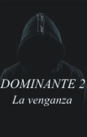DOMINANTE 2 La venganza by escritora_secretx