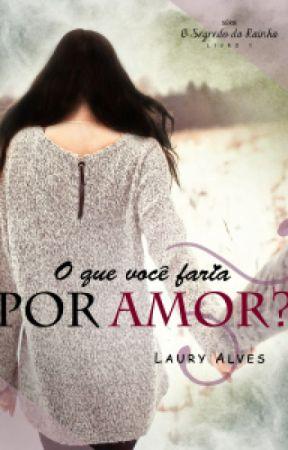 O Segredo da Rainha - O que você faria por amor? by LauryAlves
