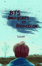 BTS: Imagines vs Reaction  by ToxickiV