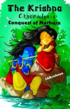 The Krishna Chronicles - The Conquest of Mathura by SAKrishnan