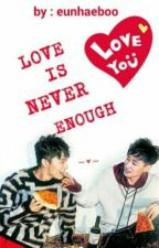 LOVE IS NEVER ENOUGH by eunhaeboo