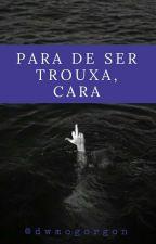 Para De Ser Trouxa, Cara ;; Rants by dwmogorgon