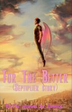 For The Better//Septiplier  by The_wanna_be_famous