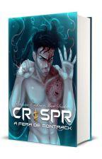 A FERA DE MONTRACK: The Beginning - CRISPR [VOL.1] [EM REVISÃO] COMPLETO by FanyDiaseMaiteSombra