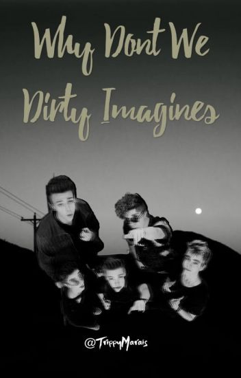 Why don't we Dirty imagines