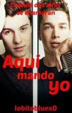 Aquí mando yo (Gay: Austin Mahone x Shawn Mendes) by lobitobluexD
