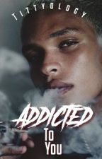 Addicted To You (BxB) by Tittyology