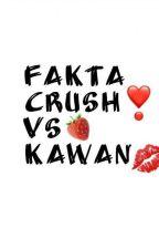 Fakta Crush Vs Kawan by crowniess