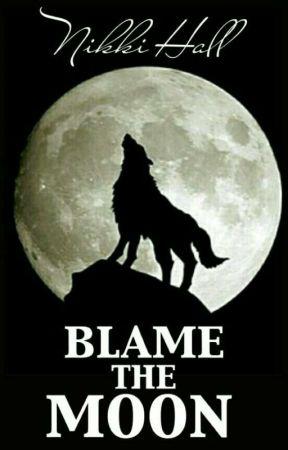 Blame The Moon by Iamnikki1