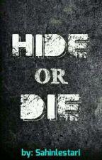 Hide or Die [COMPLETED] by Sahinlestari