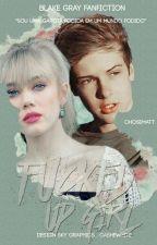 Fucked Up Girl || Blake Gray  by Chosematt