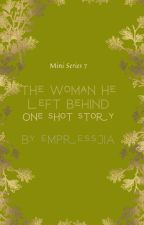 THE WOMAN HE LEFT BEHIND (7) one shot story [COMPLETED] by empressJIA