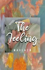 The Feeling [END]✔ by mlazb_