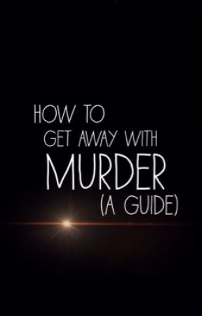 How To Get Away With Murder (a guide) by bckingmm