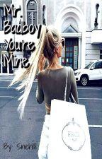 Mr.Badboy you're MINE! by sneh18