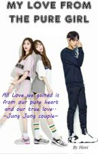 {COMPLETED}My love from the pure girl by Sweety_pie_Hani