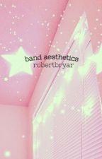 band aesthetics  by robertbryar