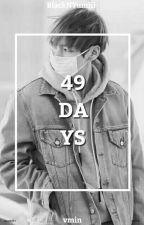 49 Days √ by BlackNYumiii