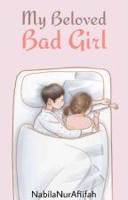 My Beloved Bad Girl by NabilaNurAfiifah