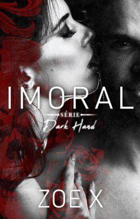 IMORAL - SÉRIE DARK HAND - VOL III by MyNameIsZoeX2