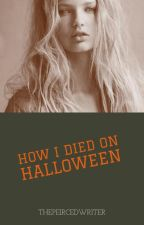 How I Died on Halloween by ThePiercedWriter