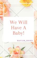 We Will Have A Baby! {Maylor-Mpreg} ||Spanish|| by maylor_rocks