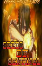 SEEDS OF SENTINEL (COMPLETED AND UNDER REVISION) by nada082016