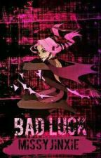 Bad Luck [The Story Of Jinx] by MissyJinxie353