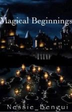 Magical Beginnings (REWRITING) by Nessie_Bengui