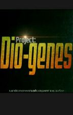 Project: Dio-genes(Completed) by unknownakoperocute