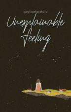 Unexplainable Feeling (Prose and Poems) by berylliumhavilliard