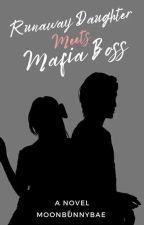 Runaway daughter meets Mafia boss( Under editing) by moonbunnybae