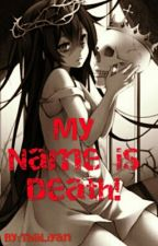 My name is DEATH! by ThaLiyan