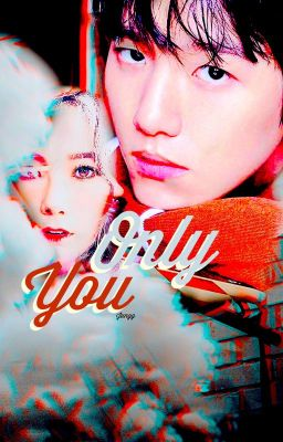 FANFICTION • Only You