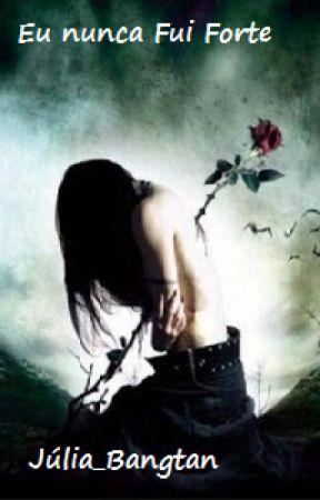 Eu Nunca Fui Forte by Julia_Bangtan