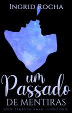 Mentiras do Passado - PAUSADO by IngridAlvesdaRocha