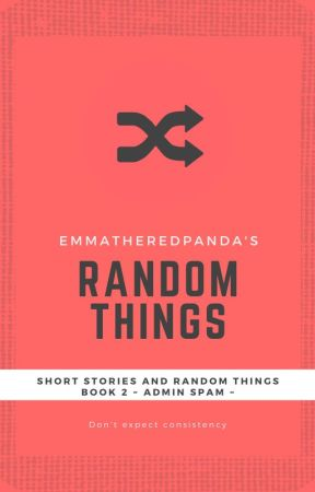 SHORT STORIES AND RANDOM THINGS by EmmatheRedPanda