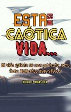 Esta Es Mi Caótica Vida... by XxGuille_Navas13xX