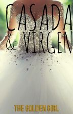 Casada Y Virgen by TheGoldenGirlFf