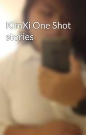 KimXi One Shot stories by mybinondogirlja