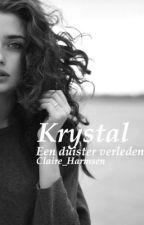 Krystal~ duister verleden [Voltooid] by Claire_Harmsen