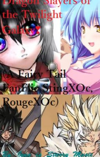 Dragon Slayers of the Twilight Galaxy❣(A Fairy Tail FanFic StingXOc, RougeXOc)