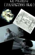 Le Patient ( fanfiction SLG ) by brisedecristal