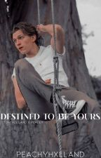 destined to be yours    tom holland x reader [SLOW UPDATES] by spideyholland_2013