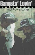 Gangsta' Lovin' by WallflowerLoner