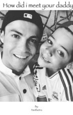 How did i meet your daddy || Cristiano Ronaldo by PaniBartra