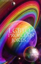 LGBTQ+ Problems and Jokes by magicuniclaws