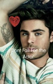 Don't Fall For the Actor (A Zac Efron Fan-Fiction) by Gemma_Janoskians
