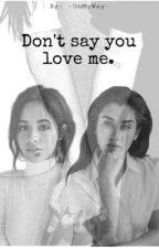 Don't say you love me (camren FanFic) by -OnMyWay-